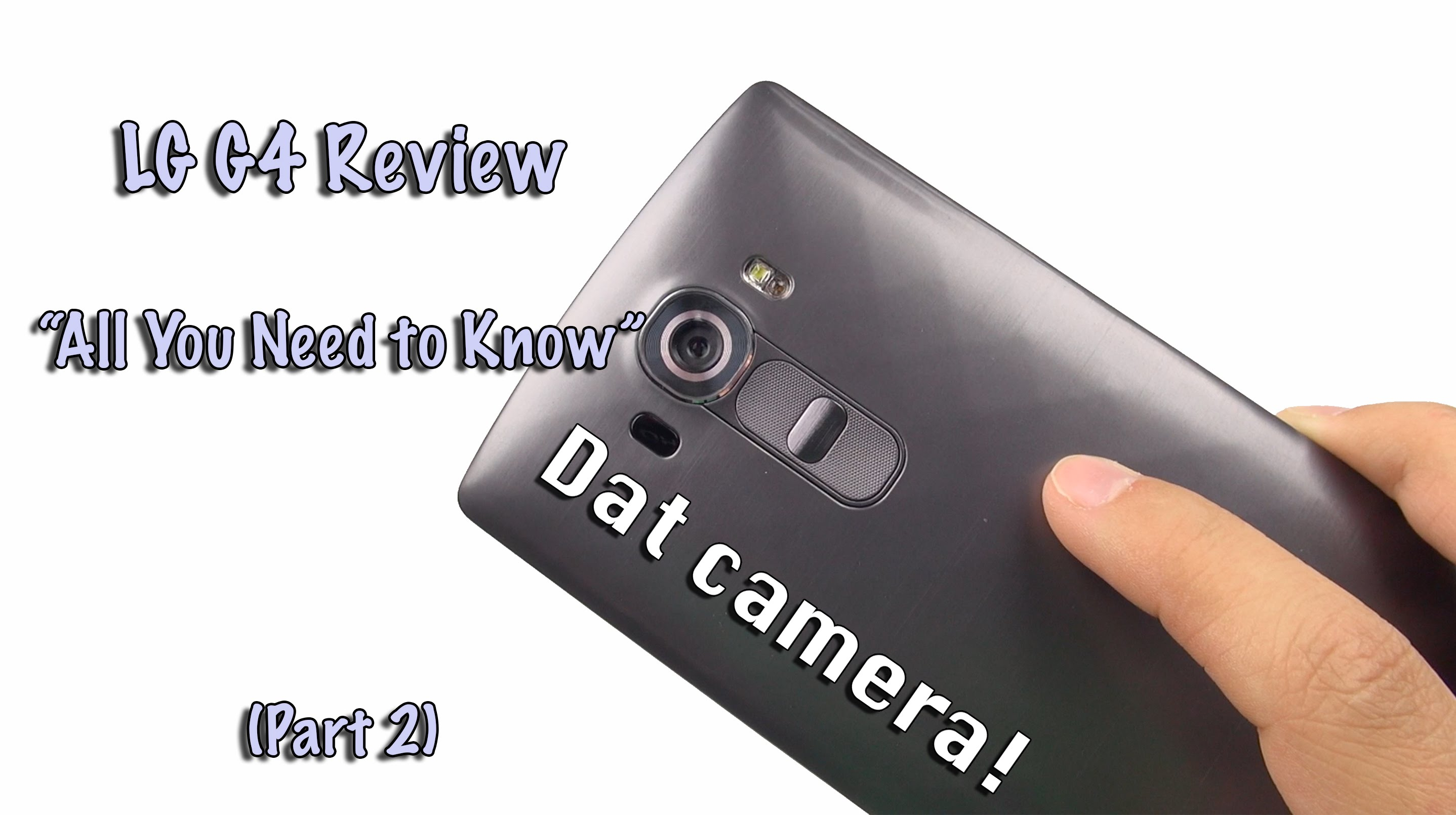 "LG G4 Review: ""All You Need to Know"" (Part 2)"