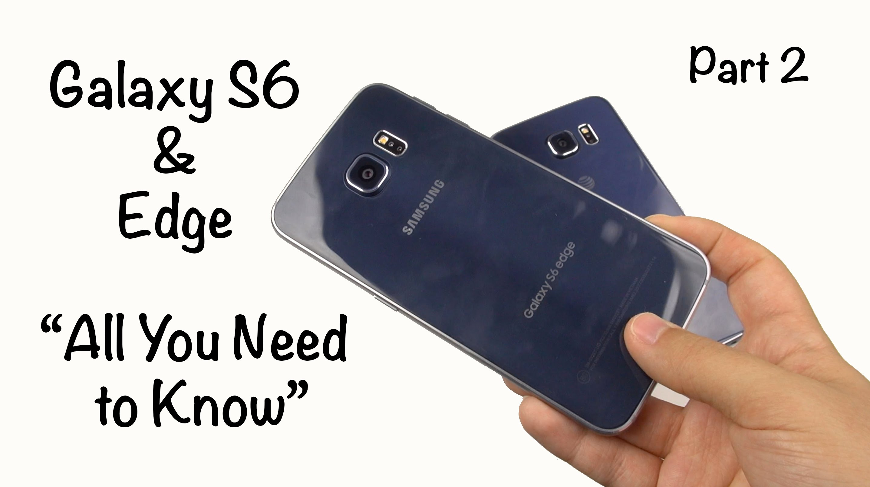 "Galaxy S6 & Edge: ""All You Need to Know"" (Part 2)"