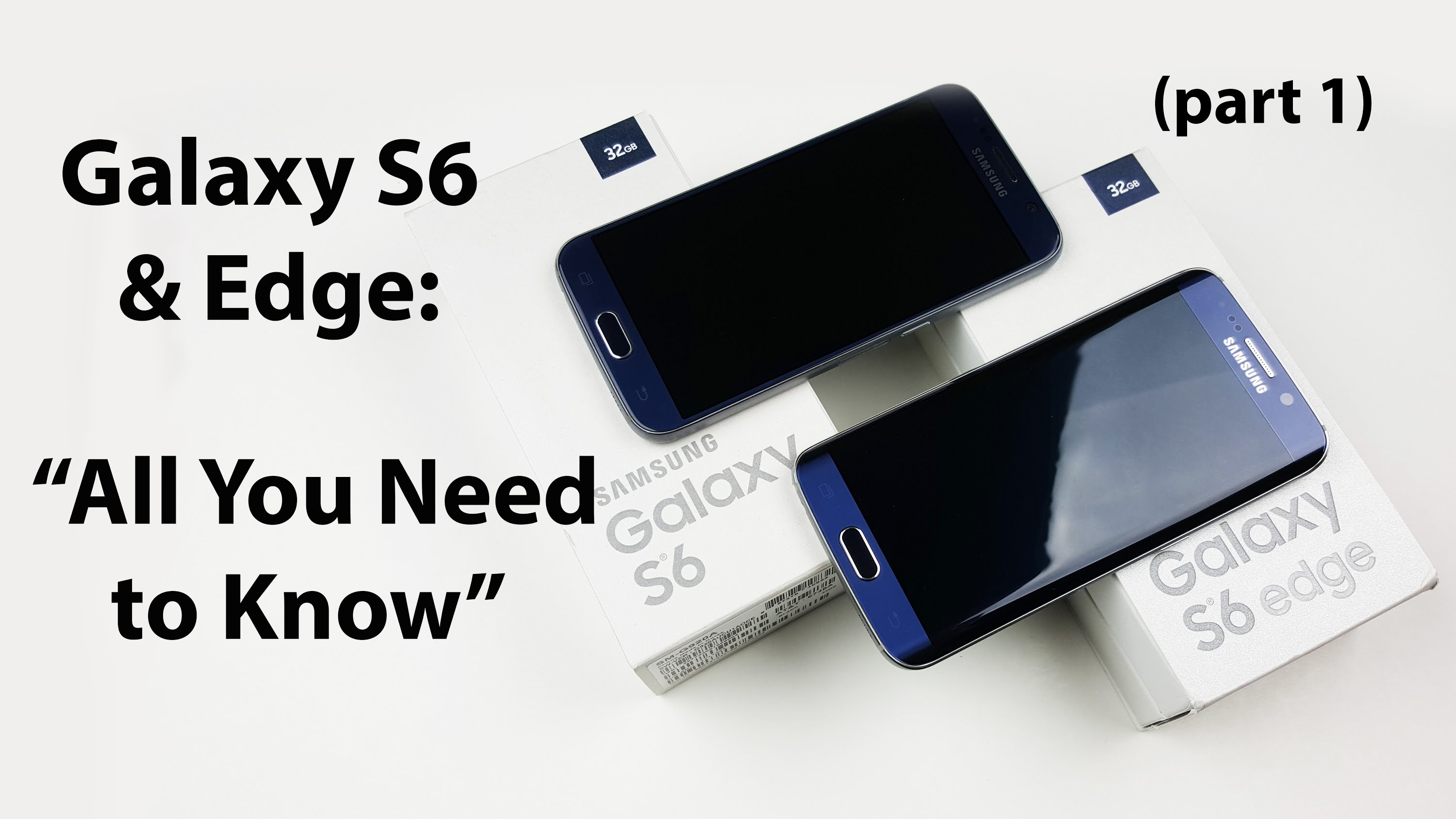 "Galaxy S6 & S6 Edge: ""All You Need to Know"" (Part 1)"