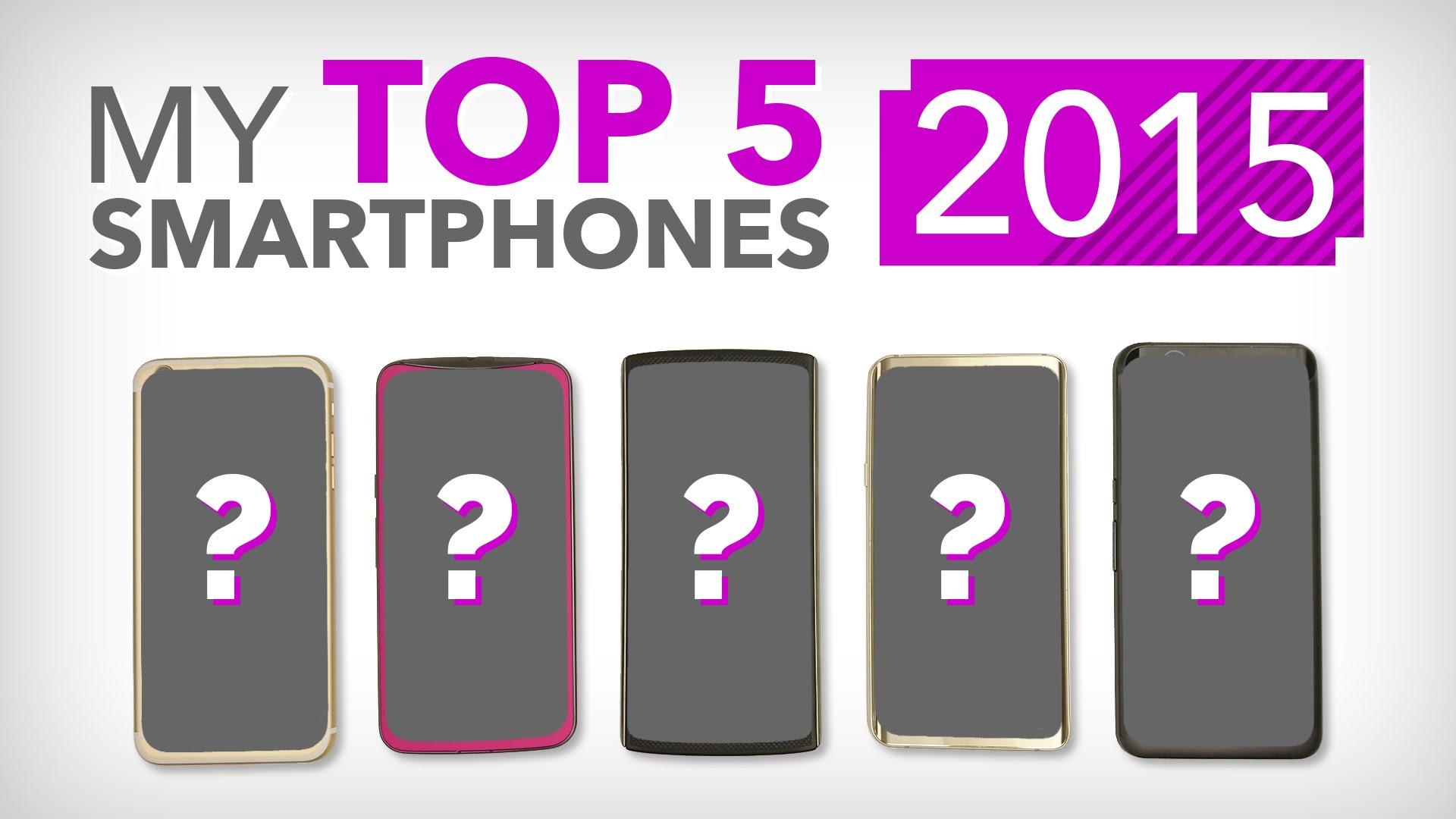 My Top 5 Smartphones? || 2015